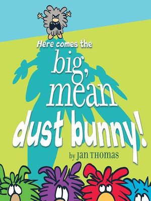 cover image of Here Comes the Big, Mean Dust Bunny!